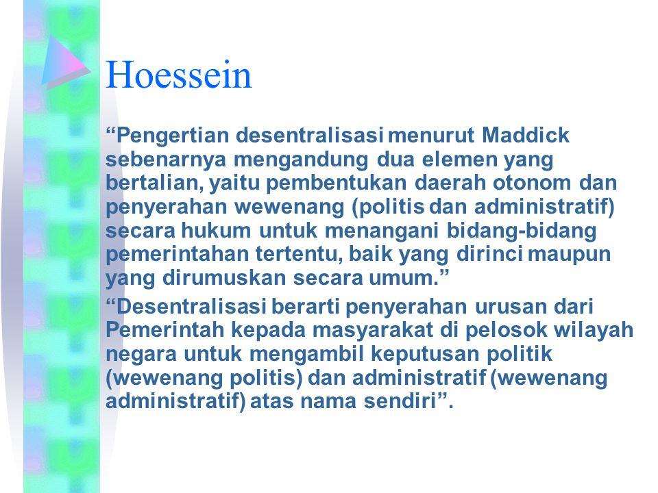 "Hoessein ""Pengertian desentralisasi menurut Maddick sebenarnya mengandung dua elemen yang bertalian, yaitu pembentukan daerah otonom dan penyerahan we"