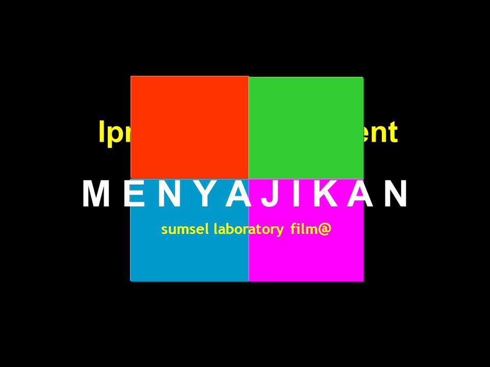 lpmp sumsel present sumsel laboratory film @ M E N Y A J I K A N