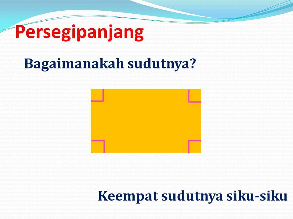 Persegipanjang Keempat sudutnya siku-siku Bagaimanakah sudutnya?