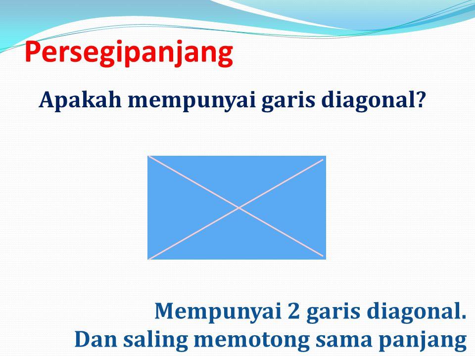 Persegipanjang Mempunyai 2 garis diagonal. Dan saling memotong sama panjang Apakah mempunyai garis diagonal?