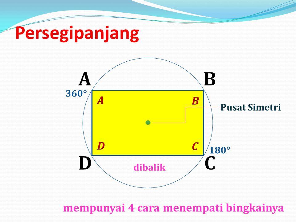 AB CD 180  360  Persegipanjang Pusat Simetri mempunyai 4 cara menempati bingkainya dibalik