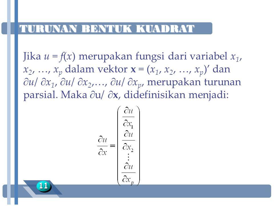 TURUNAN BENTUK KUADRAT 1111 Jika u = f(x) merupakan fungsi dari variabel x 1, x 2, …, x p dalam vektor x = (x 1, x 2, …, x p )' dan  u/  x 1,  u/ 