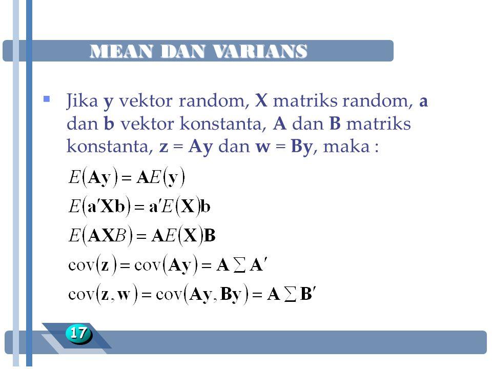 MEAN DAN VARIANS 1717  Jika y vektor random, X matriks random, a dan b vektor konstanta, A dan B matriks konstanta, z = Ay dan w = By, maka :