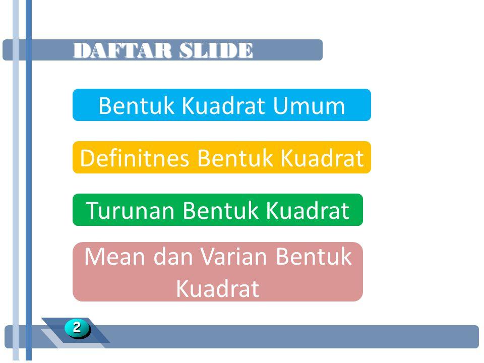 DAFTAR SLIDE Bentuk Kuadrat Umum Definitnes Bentuk Kuadrat Turunan Bentuk Kuadrat 22 Mean dan Varian Bentuk Kuadrat