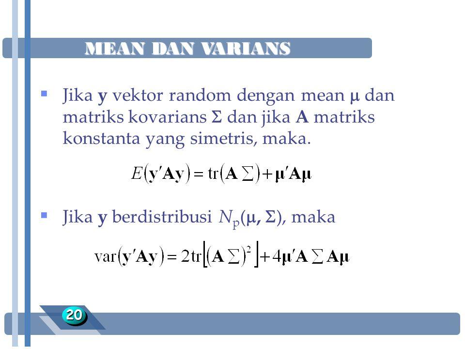 MEAN DAN VARIANS 2020  Jika y vektor random dengan mean  dan matriks kovarians  dan jika A matriks konstanta yang simetris, maka.  Jika y berdistr