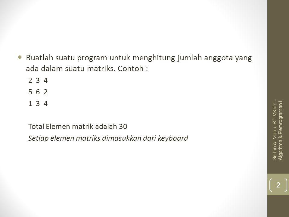 Buatlah suatu program untuk menghitung jumlah anggota yang ada dalam suatu matriks. Contoh : 2 3 4 5 6 2 1 3 4 Total Elemen matrik adalah 30 Setiap el