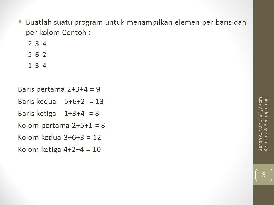 Buatlah suatu program untuk menampilkan elemen per baris dan per kolom Contoh : 2 3 4 5 6 2 1 3 4 Baris pertama 2+3+4 = 9 Baris kedua 5+6+2 = 13 Baris