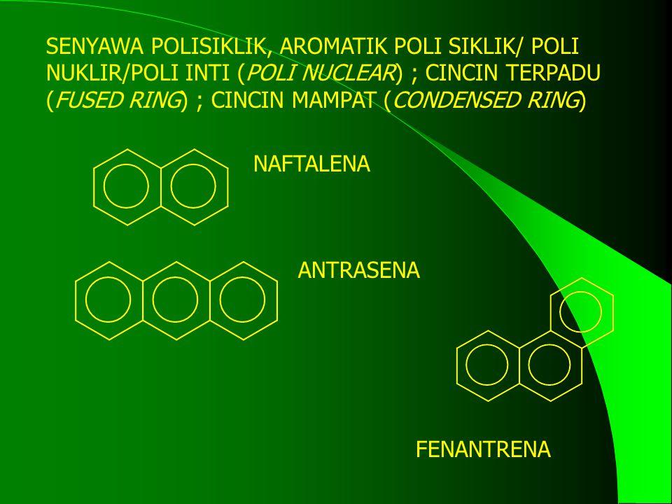 SENYAWA POLISIKLIK, AROMATIK POLI SIKLIK/ POLI NUKLIR/POLI INTI (POLI NUCLEAR) ; CINCIN TERPADU (FUSED RING) ; CINCIN MAMPAT (CONDENSED RING) NAFTALENA ANTRASENA FENANTRENA