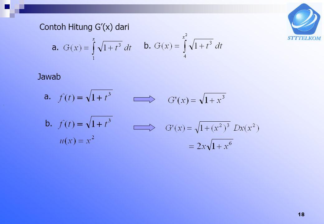 17 6.6.2 TDK II (Pendiferensialan Integral Tentu) Jika fungsi f kontinu pada [a,b], dan x sebuah (variabel) titik dalam [a,b], maka Secara umum