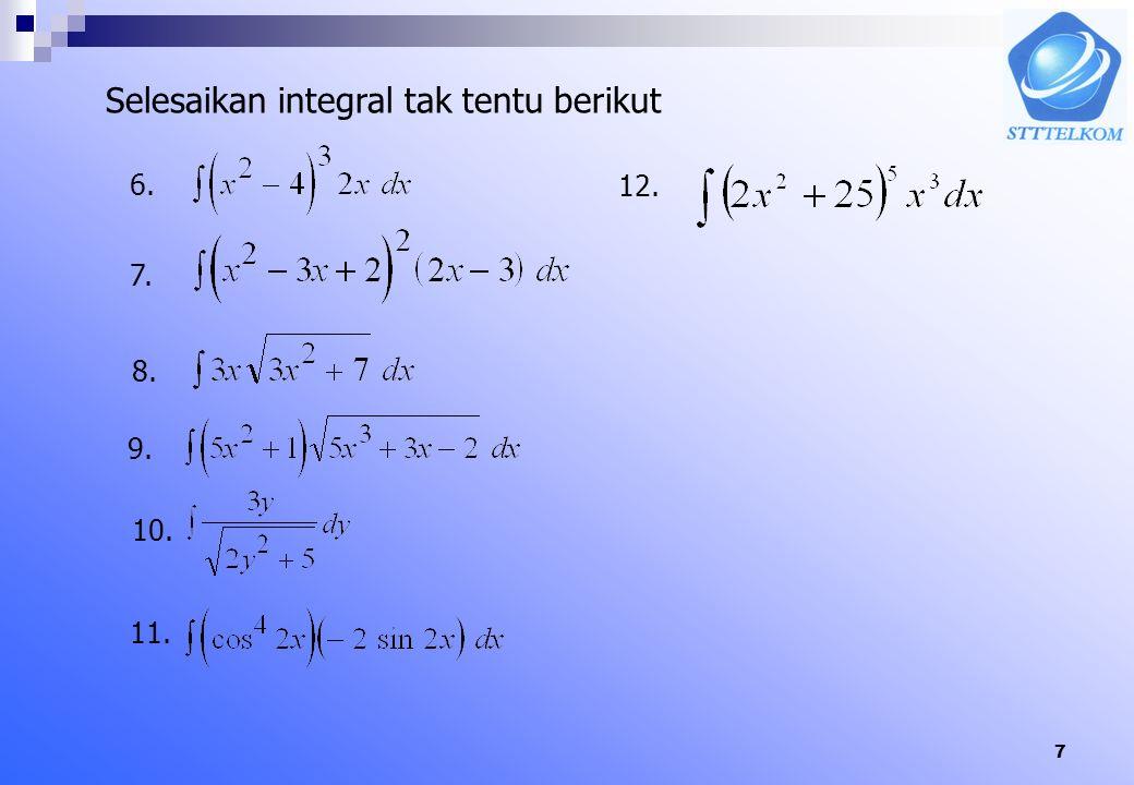 6 Soal Latihan A. Untuk soal 1-5 carilah anti turunan F(x) + C bila 1. 2. 3. 4. 5.