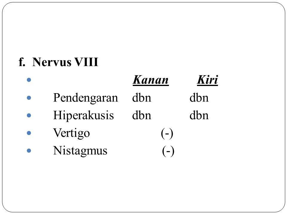 f. Nervus VIII Kanan Kiri Pendengarandbndbn Hiperakusisdbn dbn Vertigo (-) Nistagmus (-)