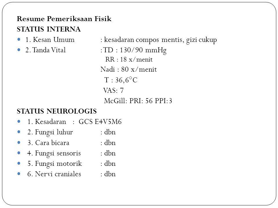 Resume Pemeriksaan Fisik STATUS INTERNA 1. Kesan Umum: kesadaran compos mentis, gizi cukup 2. Tanda Vital : TD : 130/90 mmHg RR : 18 x/menit Nadi : 80
