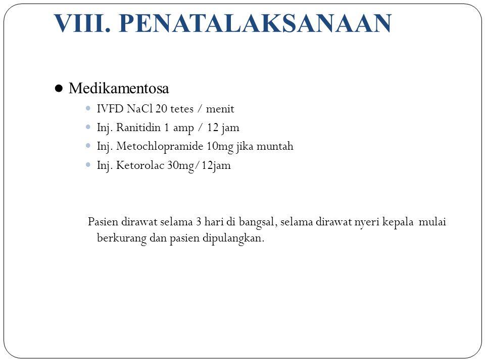 VIII. PENATALAKSANAAN ● Medikamentosa IVFD NaCl 20 tetes / menit Inj. Ranitidin 1 amp / 12 jam Inj. Metochlopramide 10mg jika muntah Inj. Ketorolac 30