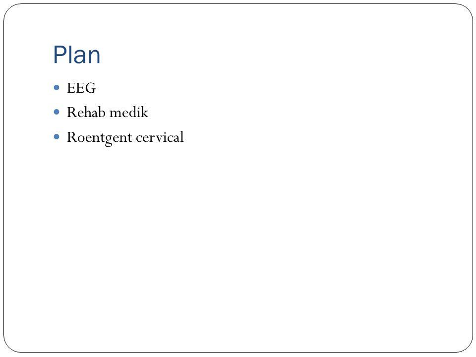 Plan EEG Rehab medik Roentgent cervical