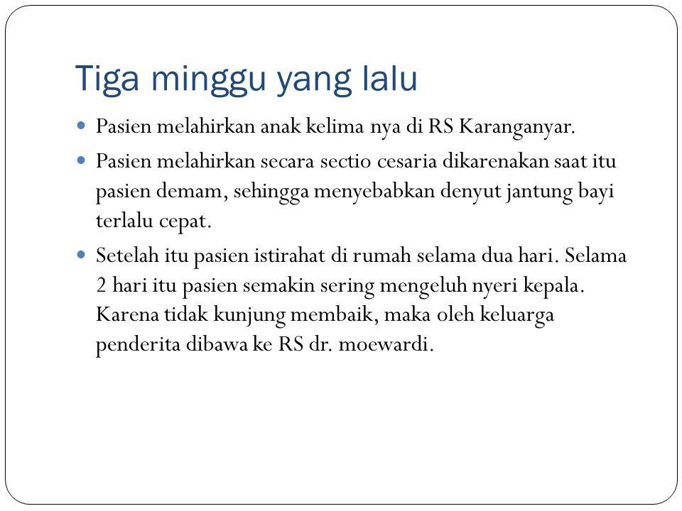 Tiga minggu yang lalu Pasien melahirkan anak kelima nya di RS Karanganyar.
