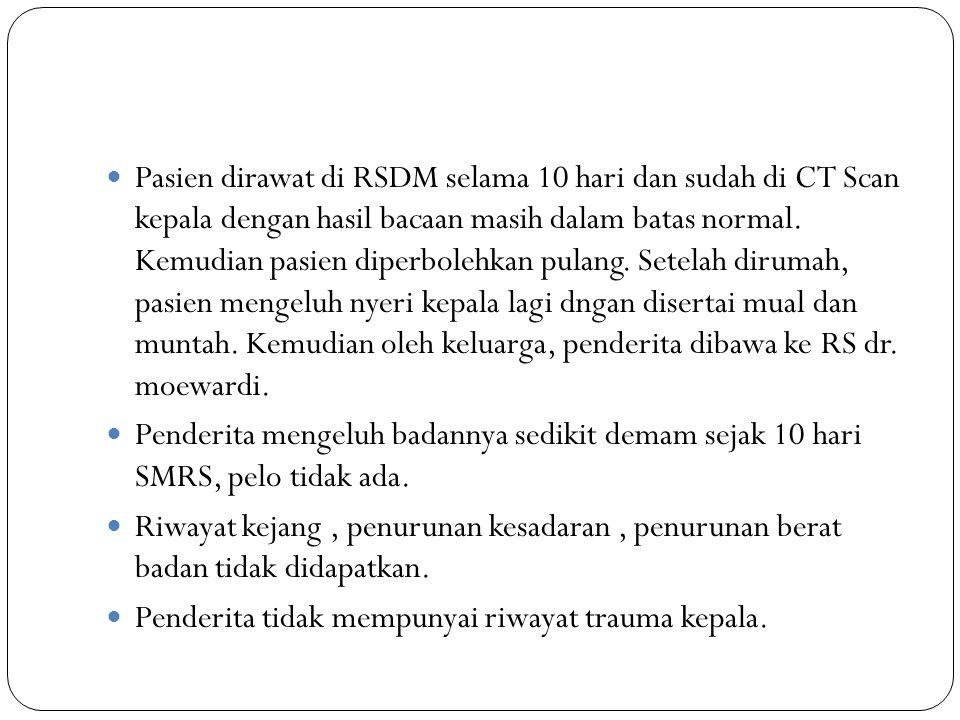 Pasien dirawat di RSDM selama 10 hari dan sudah di CT Scan kepala dengan hasil bacaan masih dalam batas normal.