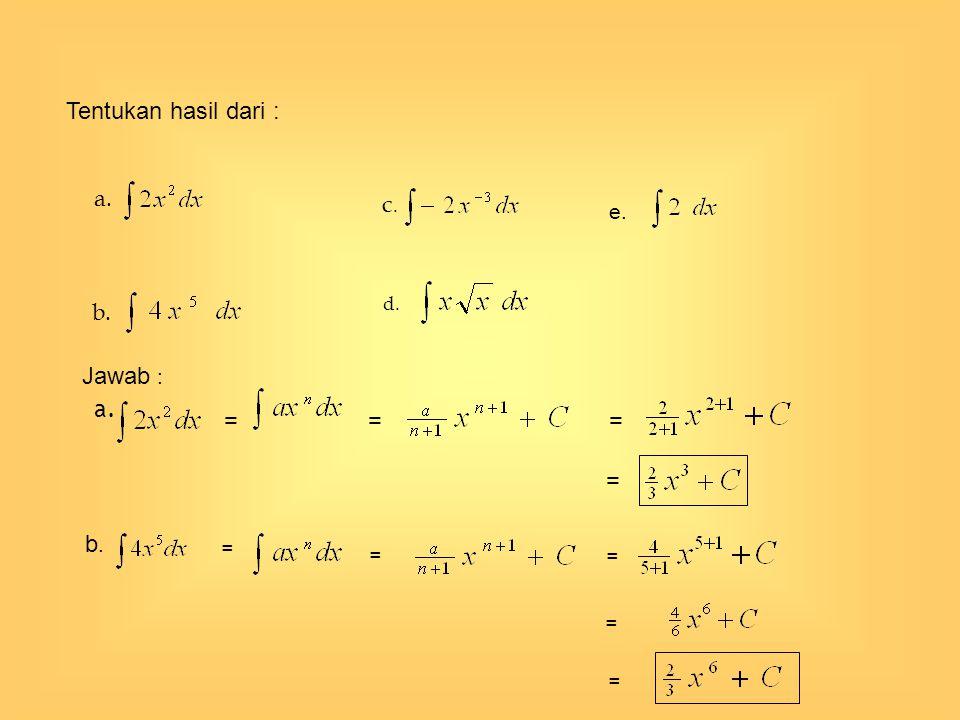 a. d. b. c.c. = Tentukan hasil dari : Jawab : a. = b.b. = = e. = = = = =