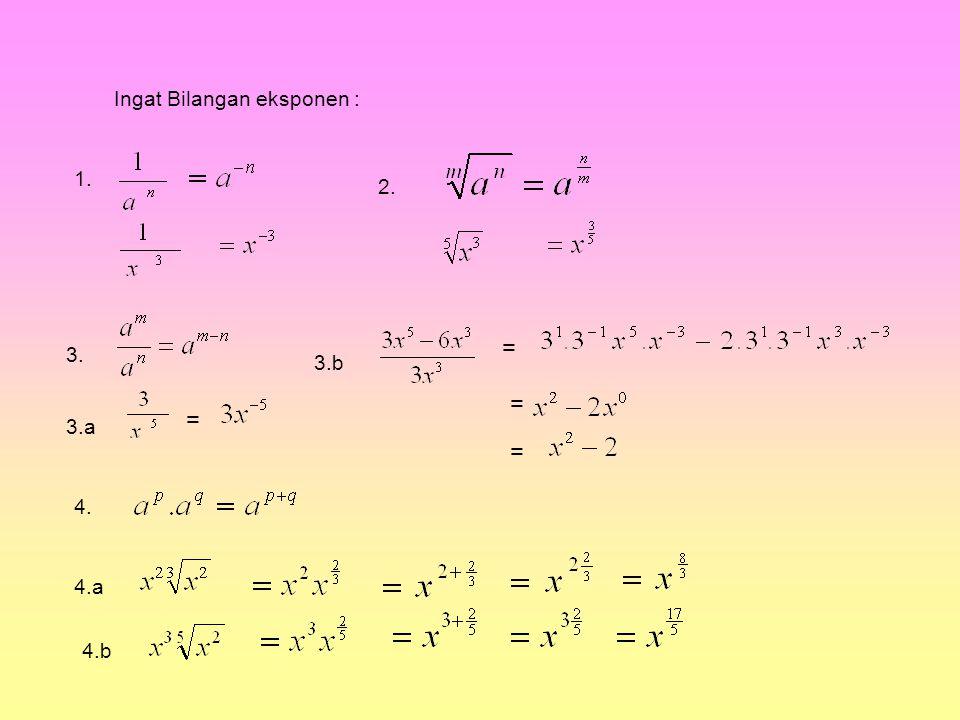 Ingat Bilangan eksponen : 1. 2. 4. = = = = 3. 3.a 3.b 4.a 4.b