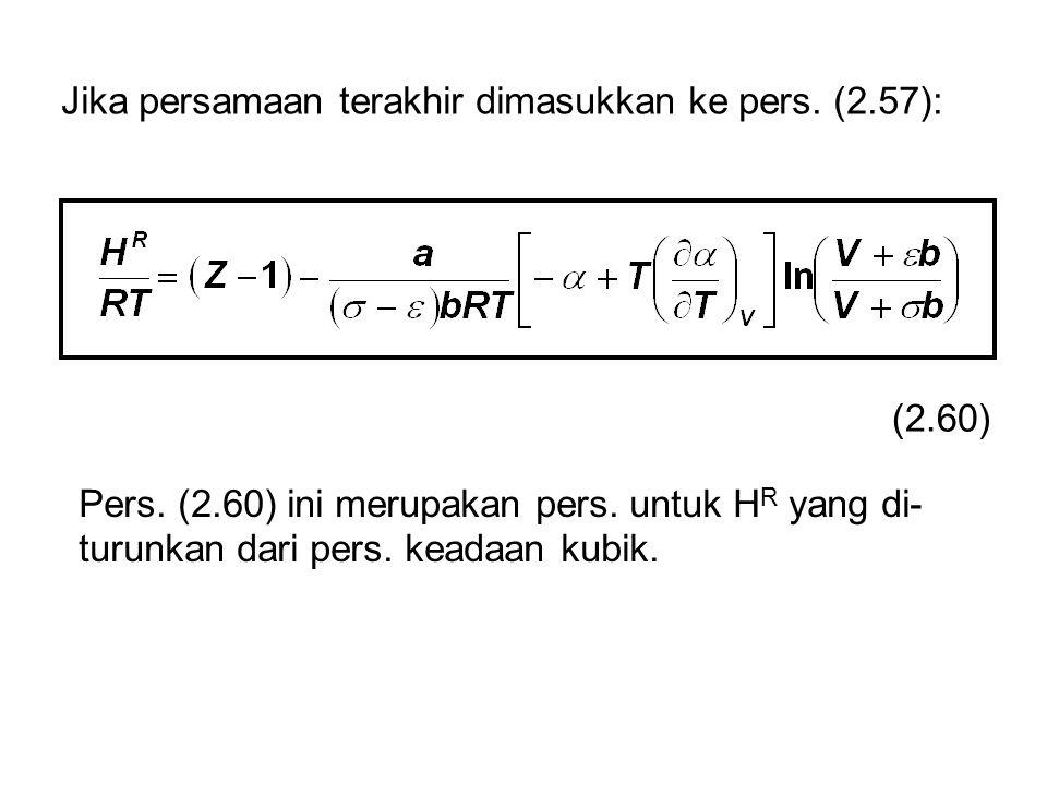 Jika persamaan terakhir dimasukkan ke pers. (2.57): (2.60) Pers. (2.60) ini merupakan pers. untuk H R yang di- turunkan dari pers. keadaan kubik.