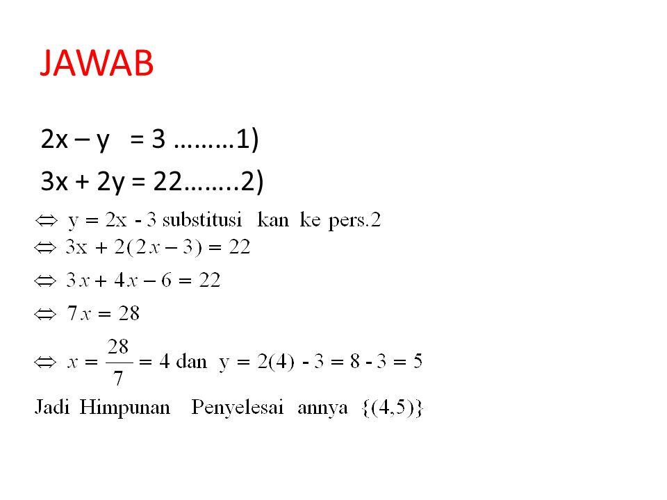 JAWAB 2x – y = 3 ………1) 3x + 2y = 22……..2)