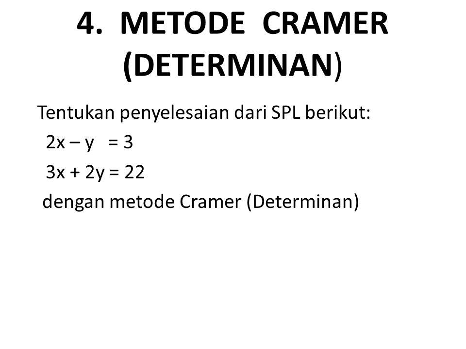 4. METODE CRAMER (DETERMINAN) Tentukan penyelesaian dari SPL berikut: 2x – y = 3 3x + 2y = 22 dengan metode Cramer (Determinan)