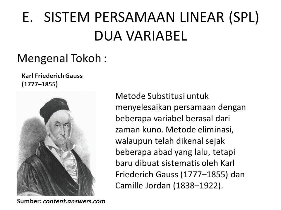 E. SISTEM PERSAMAAN LINEAR (SPL) DUA VARIABEL Mengenal Tokoh : Karl Friederich Gauss (1777–1855) Metode Substitusi untuk menyelesaikan persamaan denga