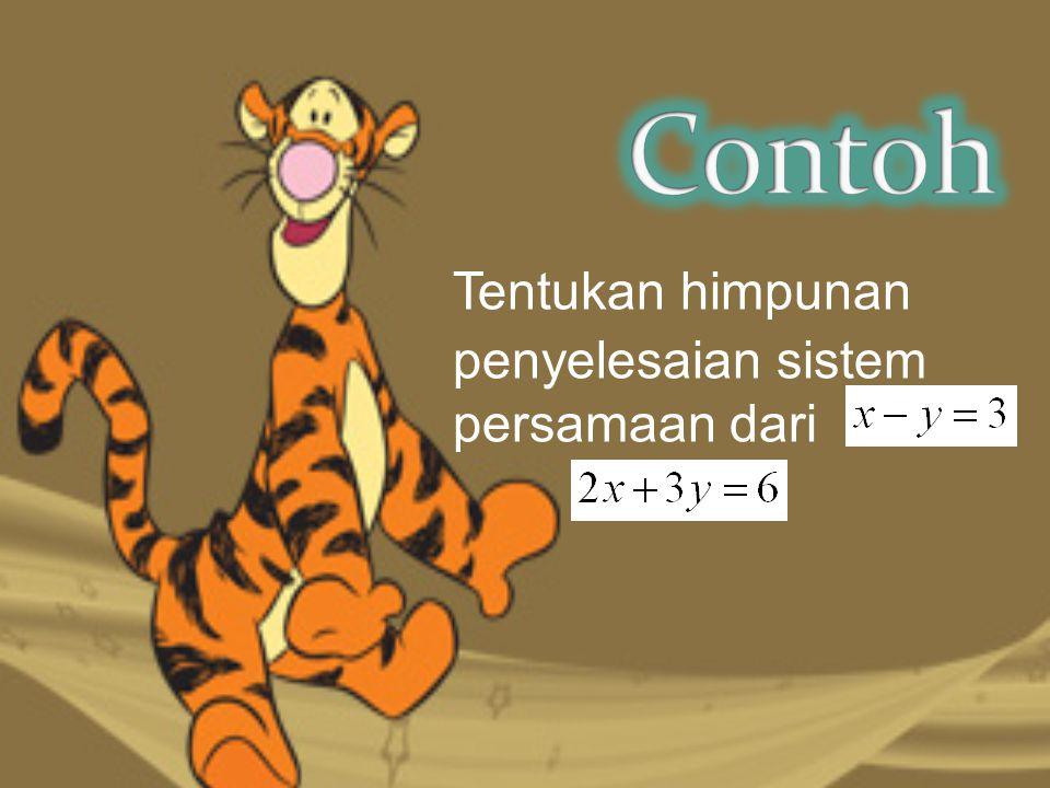 Tentukan himpunan penyelesaian sistem persamaan dari dan