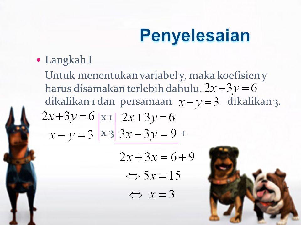 Langkah I Untuk menentukan variabel y, maka koefisien y harus disamakan terlebih dahulu.