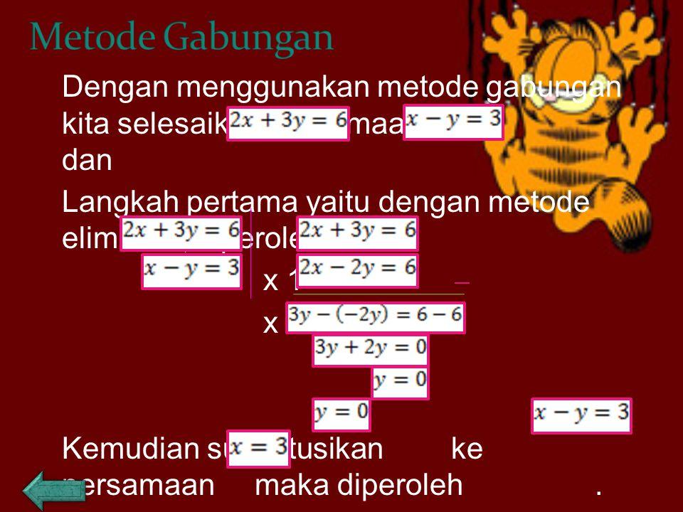 Dengan menggunakan metode gabungan kita selesaikan persamaan dari dan Langkah pertama yaitu dengan metode eliminasi, diperoleh : x 1 x 2 Kemudian substitusikan ke persamaan maka diperoleh.