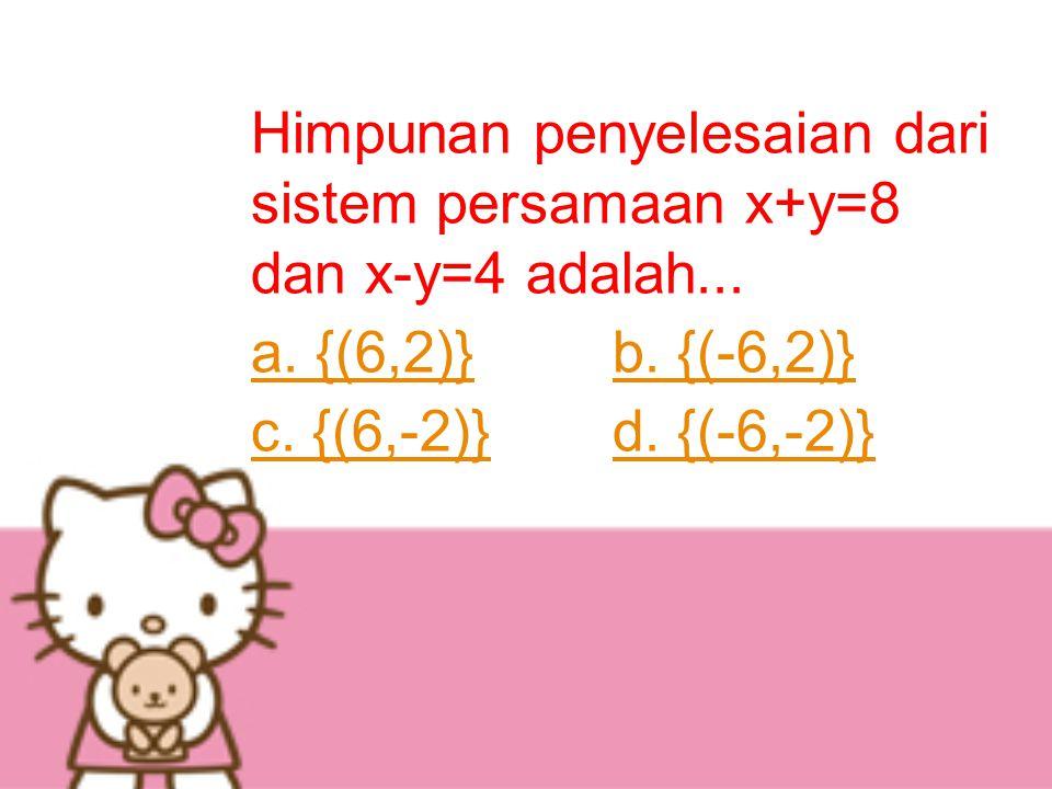 Himpunan penyelesaian dari sistem persamaan x+y=8 dan x-y=4 adalah...