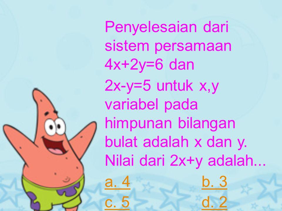 Penyelesaian dari sistem persamaan 4x+2y=6 dan 2x-y=5 untuk x,y variabel pada himpunan bilangan bulat adalah x dan y.