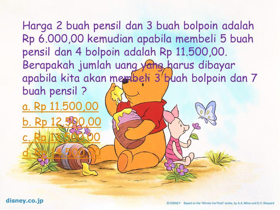 Harga 2 buah pensil dan 3 buah bolpoin adalah Rp 6.000,00 kemudian apabila membeli 5 buah pensil dan 4 bolpoin adalah Rp 11.500,00.