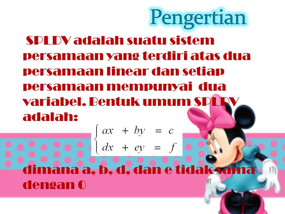 SPLDV adalah suatu sistem persamaan yang terdiri atas dua persamaan linear dan setiap persamaan mempunyai dua variabel.