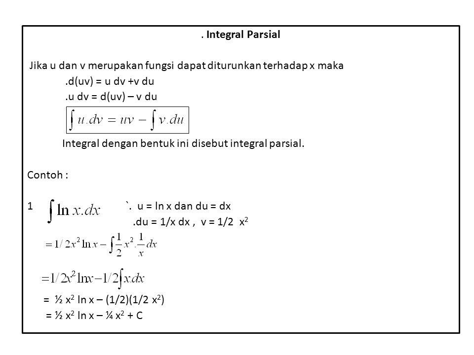 . u = x dan dv = sin x dx Jawab: du = dx, v = - cos x = - x cosx + sin x + C u = x 2 dan dv = e x dx du = 2x dx dan v = e x = x 2 e x - 2x e x + 2 = x 2 e x - 2x e x + 2 e x + C//