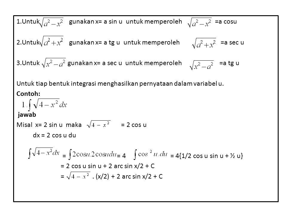 1.Untuk gunakan x= a sin u untuk memperoleh =a cosu 2.Untuk gunakan x= a tg u untuk memperoleh =a sec u 3.Untuk gunakan x= a sec u untuk memperoleh =a