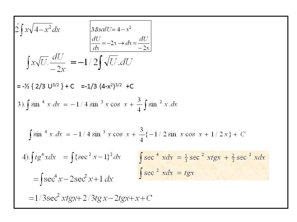 . = -½ { 2/3 U 3/2 } + C =-1/3 (4-x 2 ) 3/2 +C