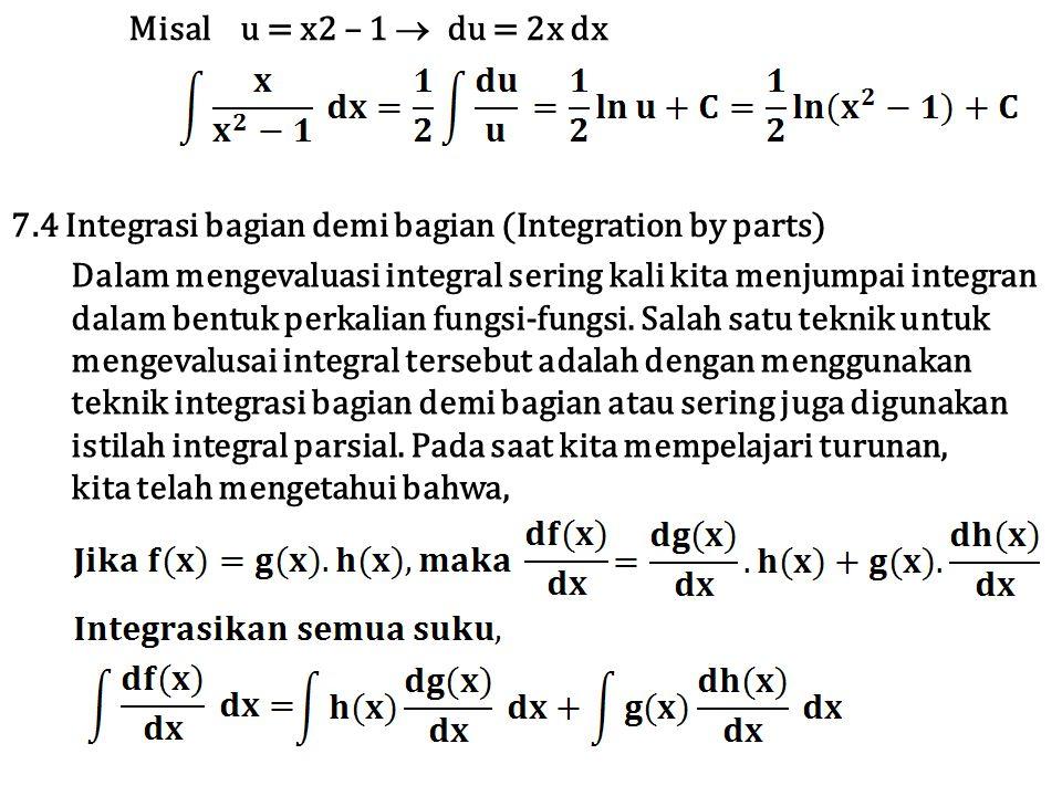Misal u = x2 – 1  du = 2x dx Dalam mengevaluasi integral sering kali kita menjumpai integran dalam bentuk perkalian fungsi-fungsi. Salah satu teknik