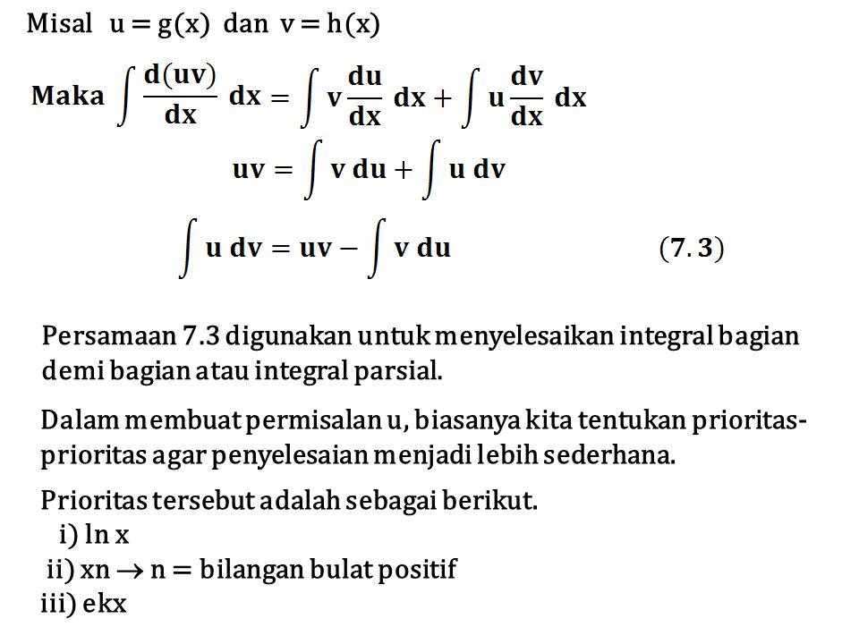 Misal u = g(x) dan v = h(x) Persamaan 7.3 digunakan untuk menyelesaikan integral bagian demi bagian atau integral parsial. Dalam membuat permisalan u,