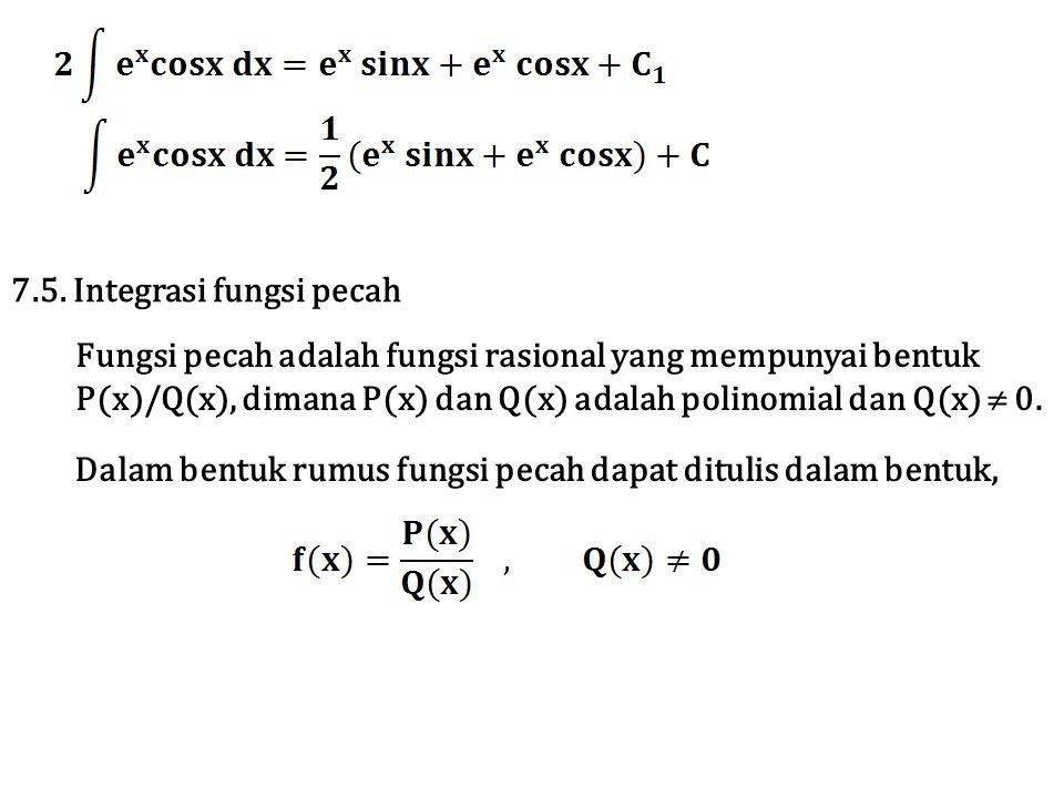 Fungsi pecah adalah fungsi rasional yang mempunyai bentuk P(x)/Q(x), dimana P(x) dan Q(x) adalah polinomial dan Q(x)  0. 7.5. Integrasi fungsi pecah