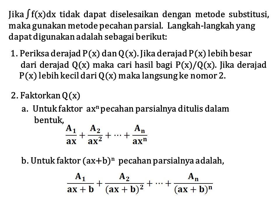 Jika ∫f(x)dx tidak dapat diselesaikan dengan metode substitusi, maka gunakan metode pecahan parsial. Langkah-langkah yang dapat digunakan adalah sebag