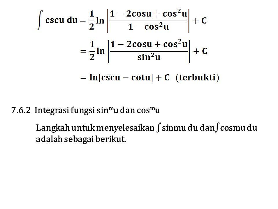 Langkah untuk menyelesaikan ∫sinmu du dan∫cosmu du adalah sebagai berikut. 7.6.2 Integrasi fungsi sin m u dan cos m u