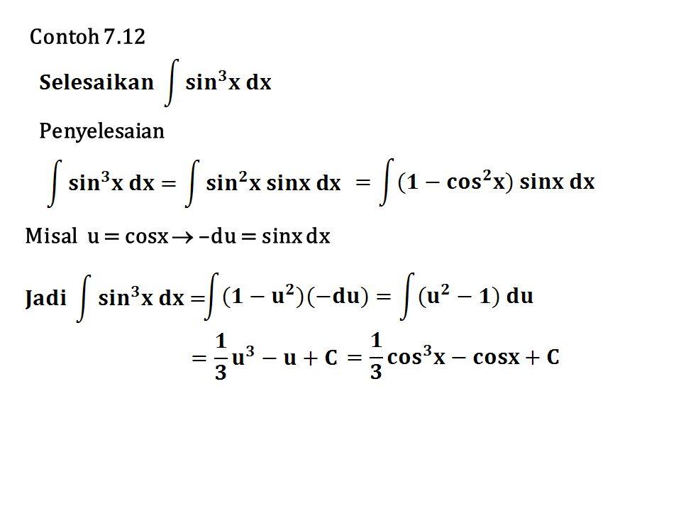 Penyelesaian Misal u = cosx  –du = sinx dx Contoh 7.12