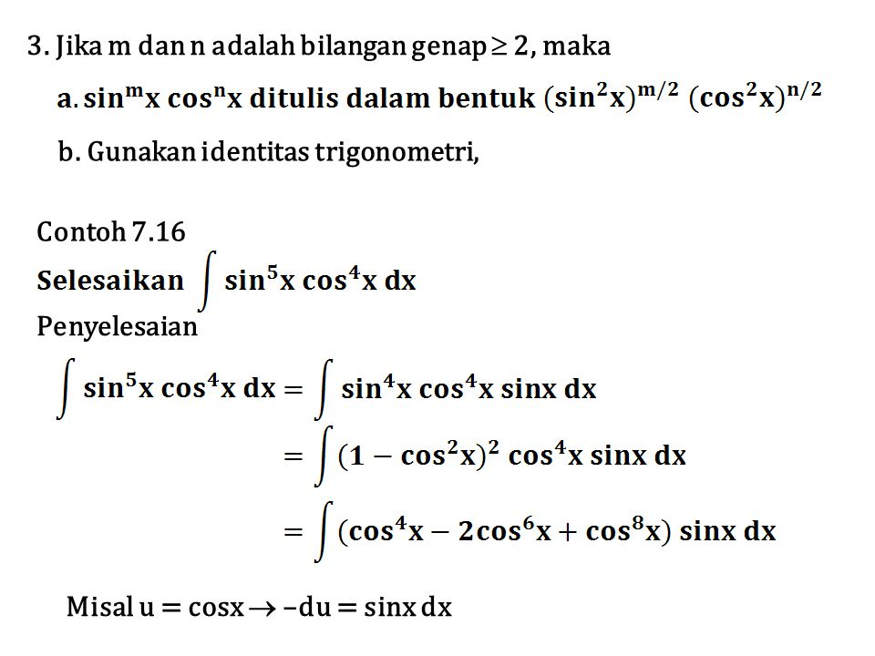 3. Jika m dan n adalah bilangan genap  2, maka b. Gunakan identitas trigonometri, Contoh 7.16 Penyelesaian Misal u = cosx  –du = sinx dx