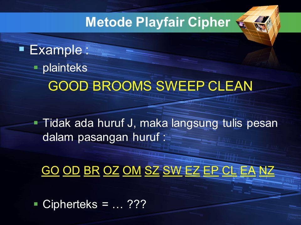 Metode Playfair Cipher  Example :  plainteks GOOD BROOMS SWEEP CLEAN  Tidak ada huruf J, maka langsung tulis pesan dalam pasangan huruf : GO OD BR