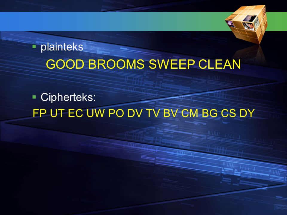  plainteks GOOD BROOMS SWEEP CLEAN  Cipherteks: FP UT EC UW PO DV TV BV CM BG CS DY