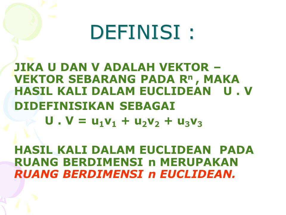 DEFINISI : JIKA U DAN V ADALAH VEKTOR – VEKTOR SEBARANG PADA R n, MAKA HASIL KALI DALAM EUCLIDEAN U. V DIDEFINISIKAN SEBAGAI U. V = u 1 v 1 + u 2 v 2