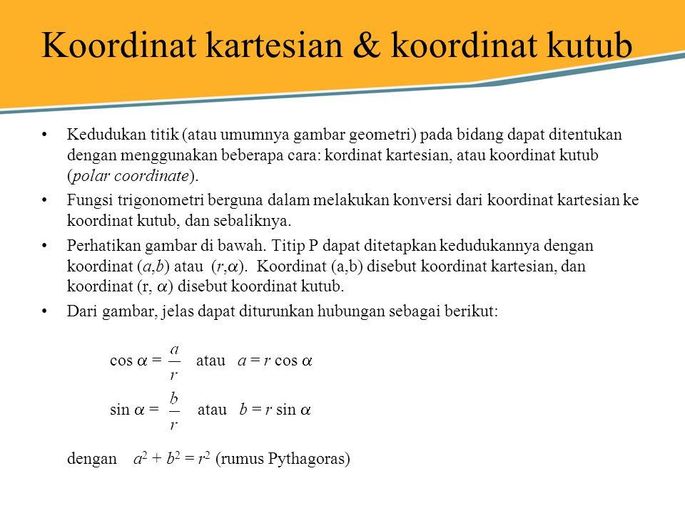 Koordinat kartesian & koordinat kutub Kedudukan titik (atau umumnya gambar geometri) pada bidang dapat ditentukan dengan menggunakan beberapa cara: ko