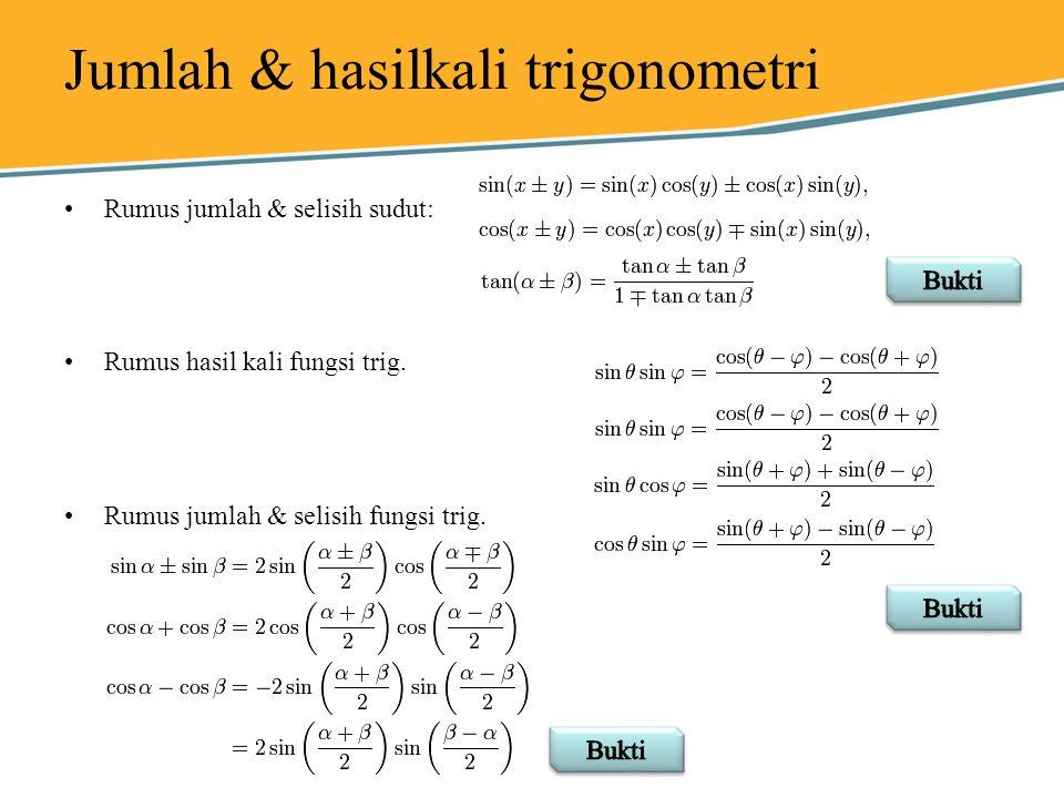 Jumlah & hasilkali trigonometri Rumus jumlah & selisih sudut: Rumus hasil kali fungsi trig. Rumus jumlah & selisih fungsi trig.
