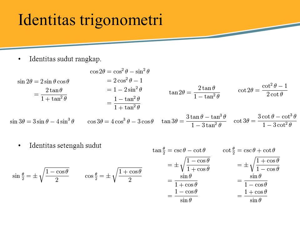 Identitas trigonometri Identitas sudut rangkap. Identitas setengah sudut
