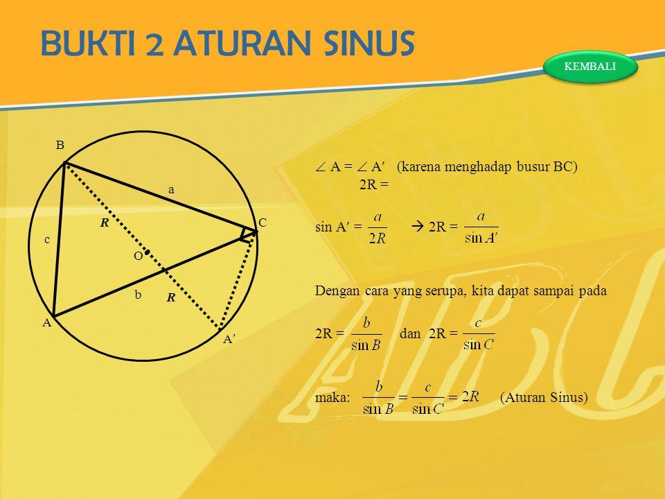 BUKTI 2 ATURAN SINUS  A =  A (karena menghadap busur BC) 2R = sin A =  2R = Dengan cara yang serupa, kita dapat sampai pada 2R = dan 2R = maka: (At